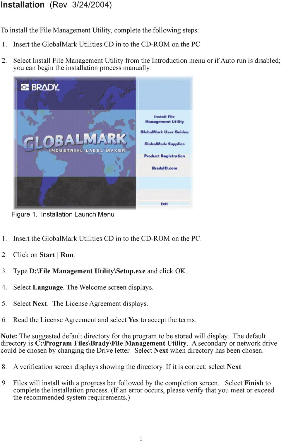 Insert the GlobalMark Utilities CD in to the CD-ROM on the PC. 2. Click on Start Run. 3. Type D:\File Management Utility\Setup.exe and click OK. 4. Select Language. The Welcome screen displays. 5.