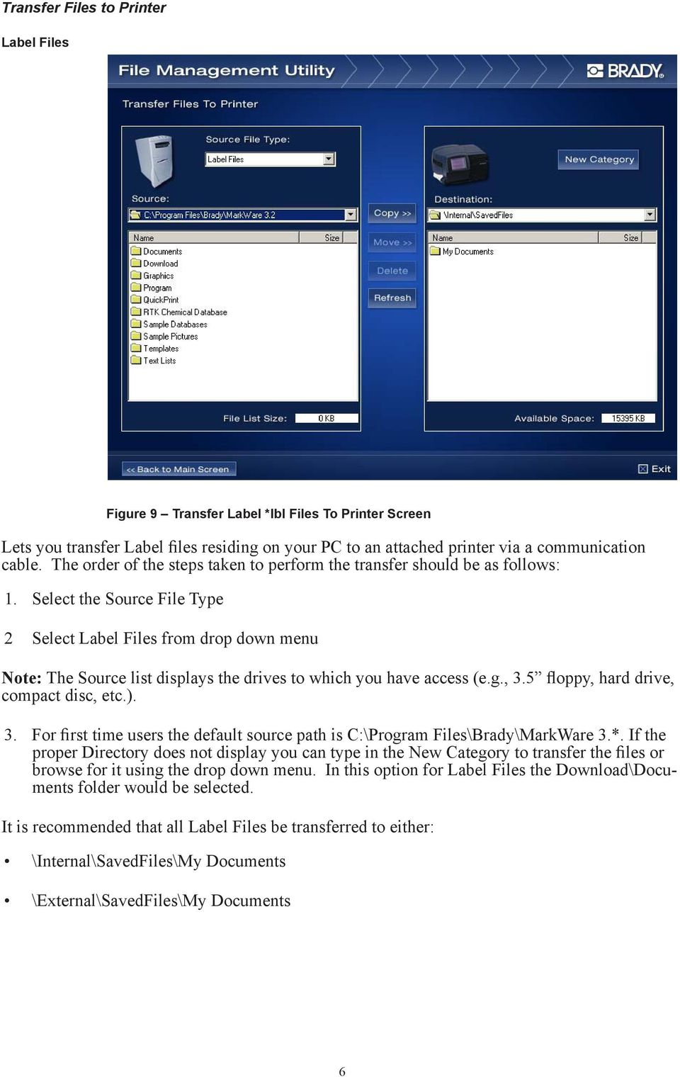 Select the Source File Type 2 Select Label Files from drop down menu Note: The Source list displays the drives to which you have access (e.g., 3.