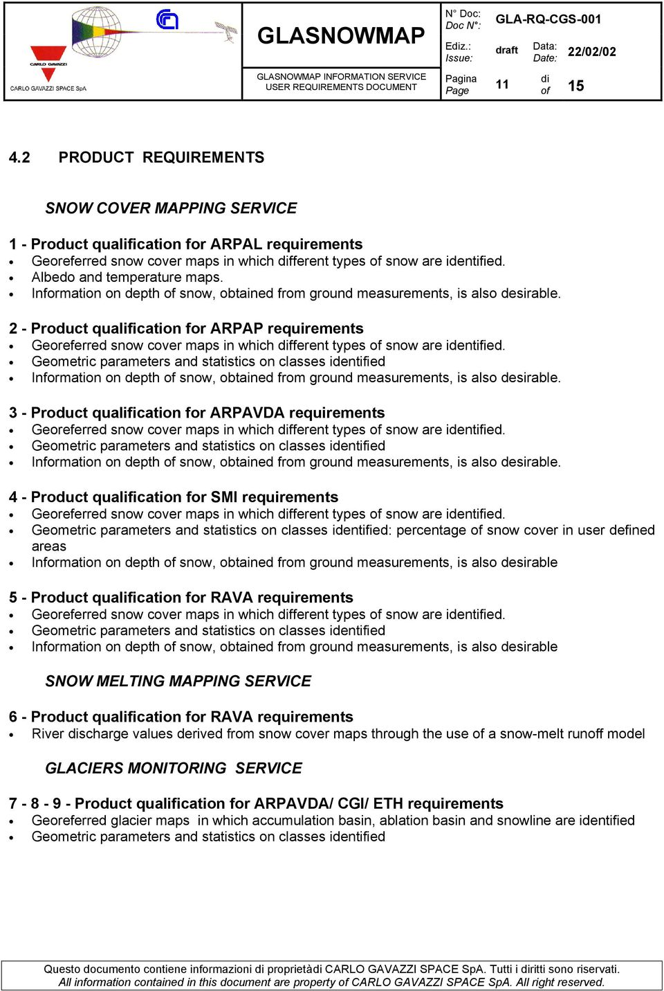 2 - Product qualification for ARPAP requirements Georeferred snow cover maps in which fferent types of snow are identified.