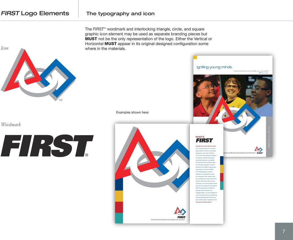 It makes you feel if you try hard enough, you can do anything. FIrst Team member TM Examples shown here: Wordmark What s Founded by inventor Dean Kamen to turn young people on to career www.usfirst.