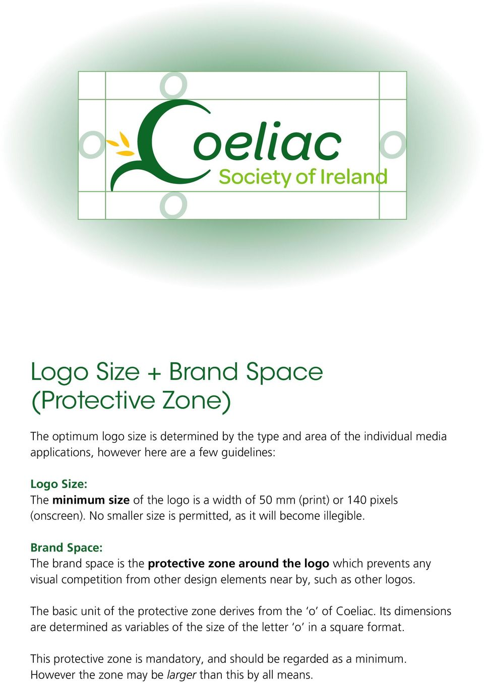 Brand Space: The brand space is the protective zone around the logo which prevents any visual competition from other design elements near by, such as other logos.