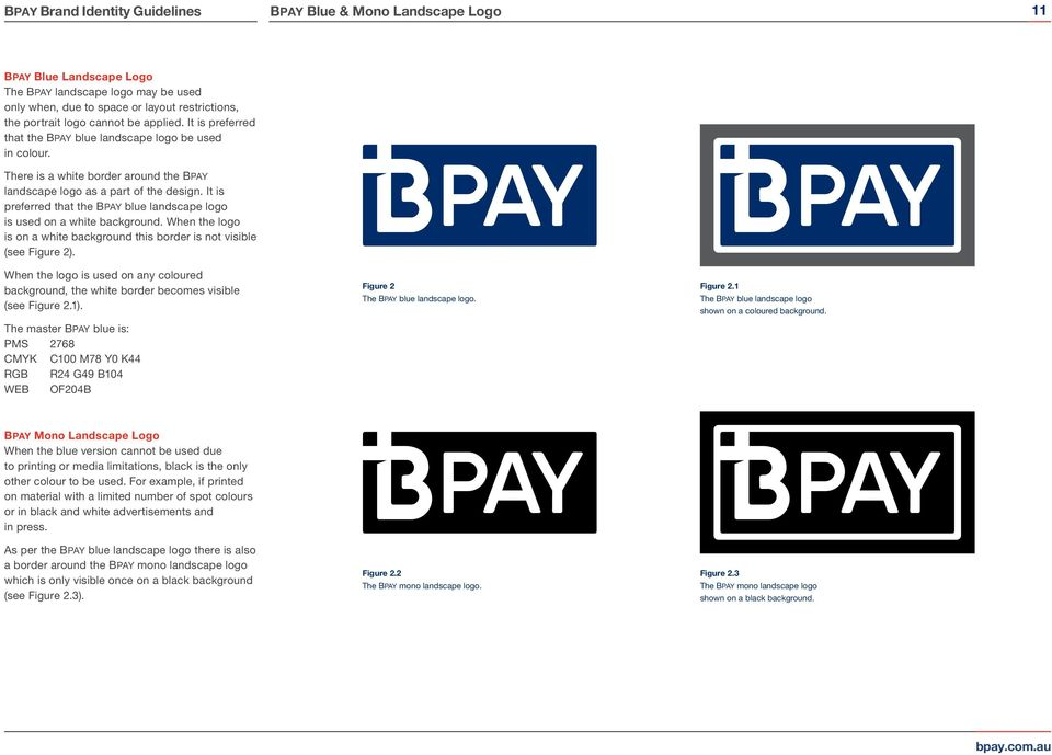 It is preferred that the BPAY blue landscape logo is used on a white background. When the logo is on a white background this border is not visible (see Figure 2).