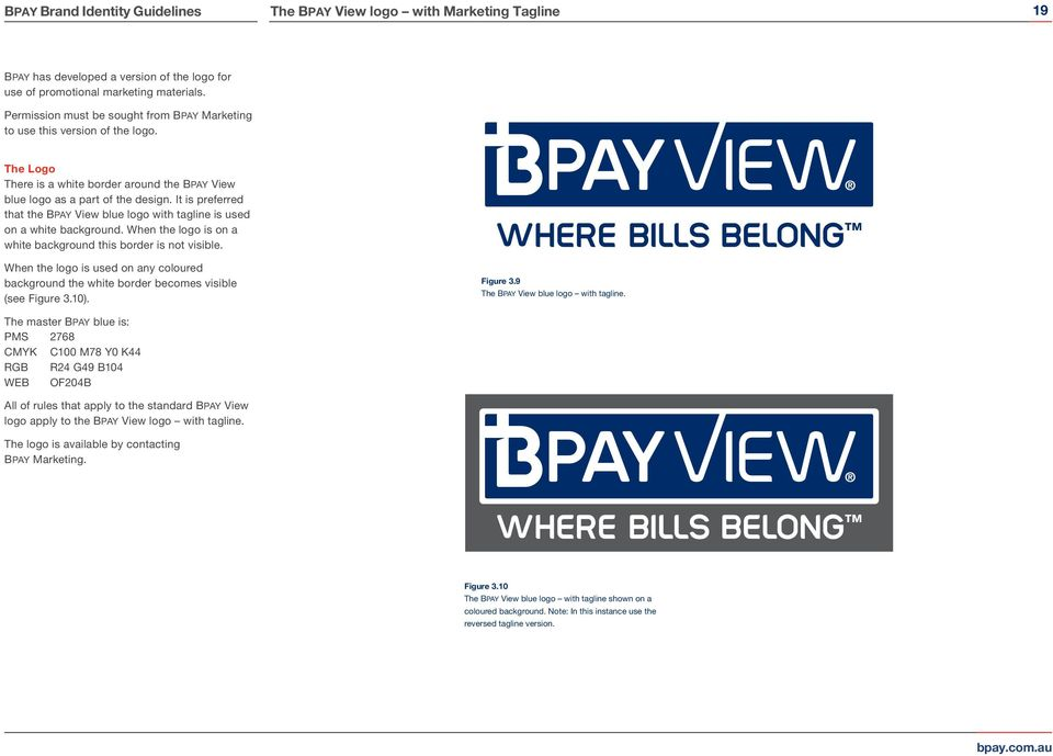 It is preferred that the BPAY View blue logo with tagline is used on a white background. When the logo is on a white background this border is not visible.