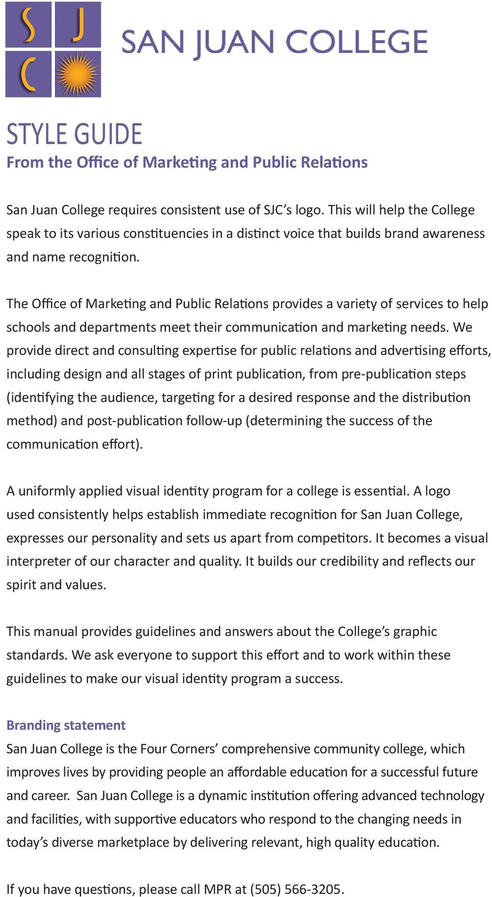 The Office of Marketing and Public Relations provides a variety of services to help schools and departments meet their communication and marketing needs.