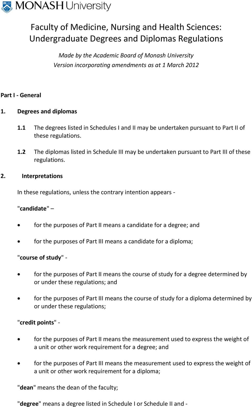 "2. Interpretations In these regulations, unless the contrary intention appears ""candidate"" for the purposes of Part II means a candidate for a degree; and for the purposes of Part III means a"