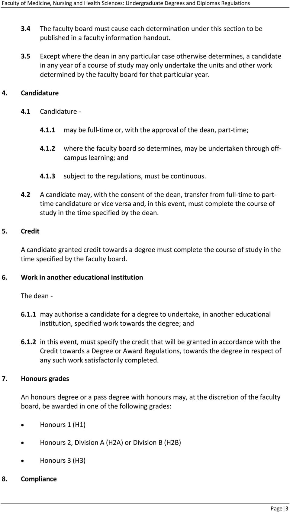 particular year. 4. Candidature 5. Credit 4.1 Candidature 4.1.1 may be full time or, with the approval of the dean, part time; 4.1.2 where the faculty board so determines, may be undertaken through offcampus learning; and 4.