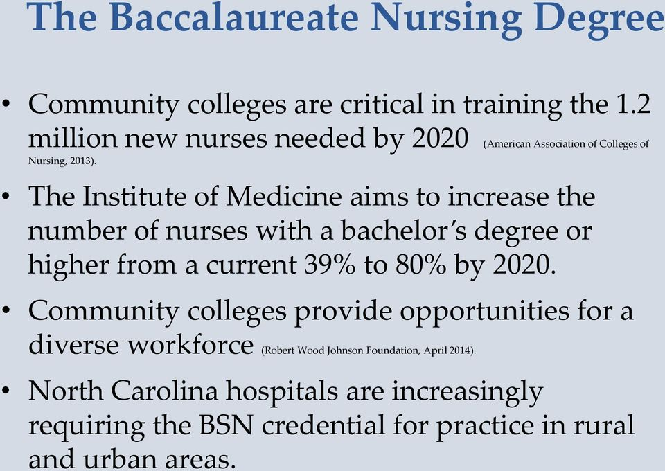 The Institute of Medicine aims to increase the number of nurses with a bachelor s degree or higher from a current 39% to 80% by