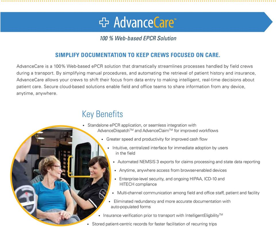 By simplifying manual procedures, and automating the retrieval of patient history and insurance, AdvanceCare allows your crews to shift their focus from data entry to making intelligent, real-time