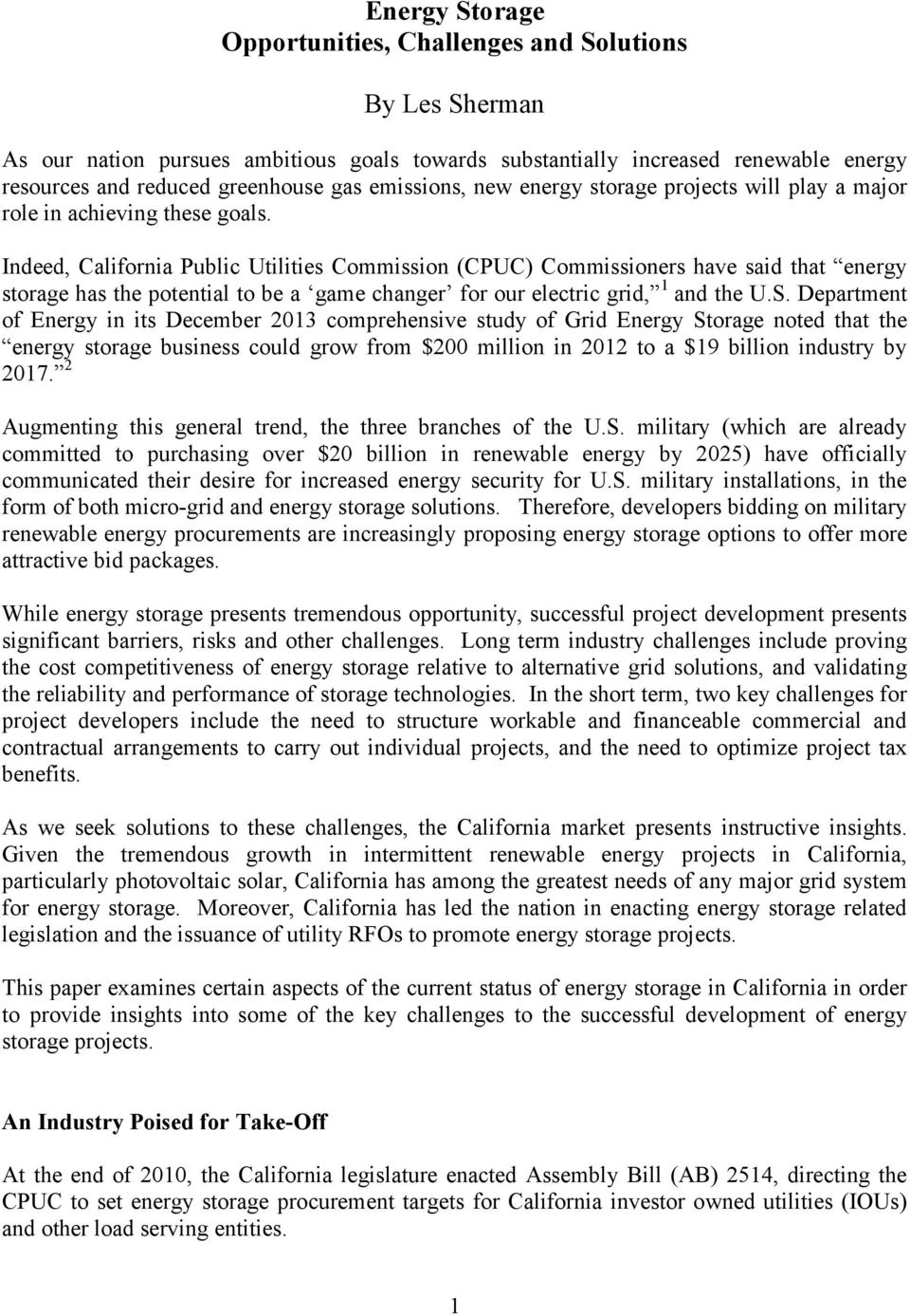 Indeed, California Public Utilities Commission (CPUC) Commissioners have said that energy storage has the potential to be a game changer for our electric grid, 1 and the U.S.