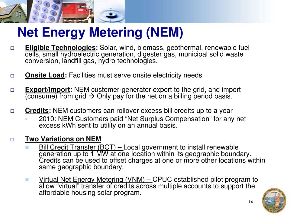 Onsite Load: Facilities must serve onsite electricity needs Export/Import: NEM customer-generator export to the grid, and import (consume) from grid Only pay for the net on a billing period basis.