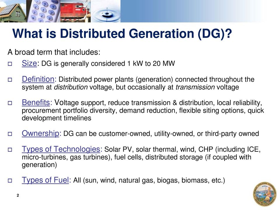 occasionally at transmission voltage Benefits: Voltage support, reduce transmission & distribution, local reliability, procurement portfolio diversity, demand reduction, flexible siting