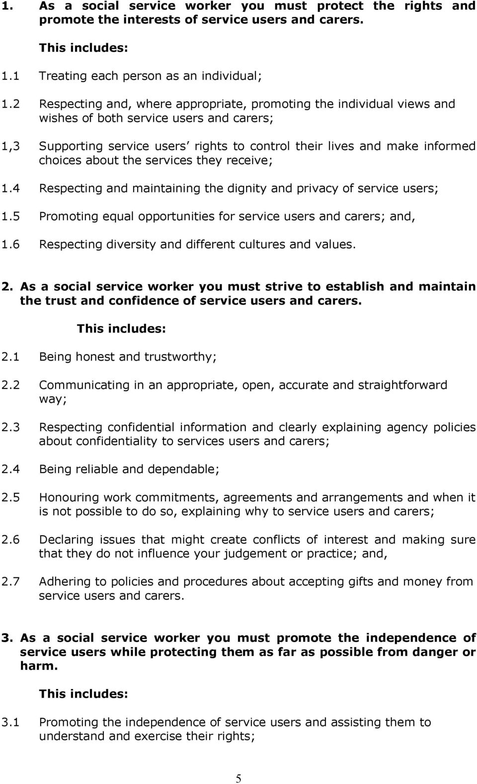 about the services they receive; 1.4 Respecting and maintaining the dignity and privacy of service users; 1.5 Promoting equal opportunities for service users and carers; and, 1.