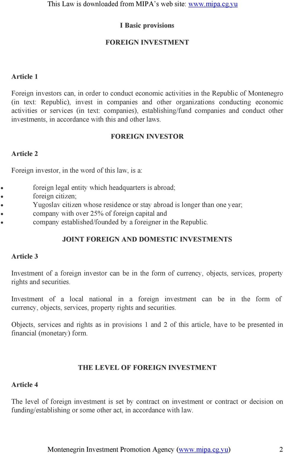 Article 2 Foreign investor, in the word of this law, is a: FOREIGN INVESTOR foreign legal entity which headquarters is abroad; foreign citizen; Yugoslav citizen whose residence or stay abroad is