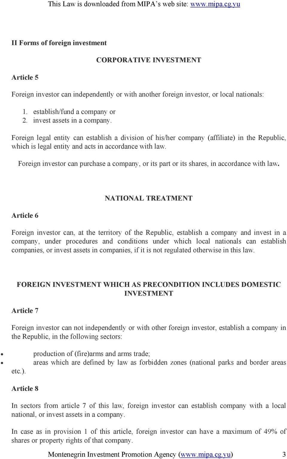 Foreign investor can purchase a company, or its part or its shares, in accordance with law.