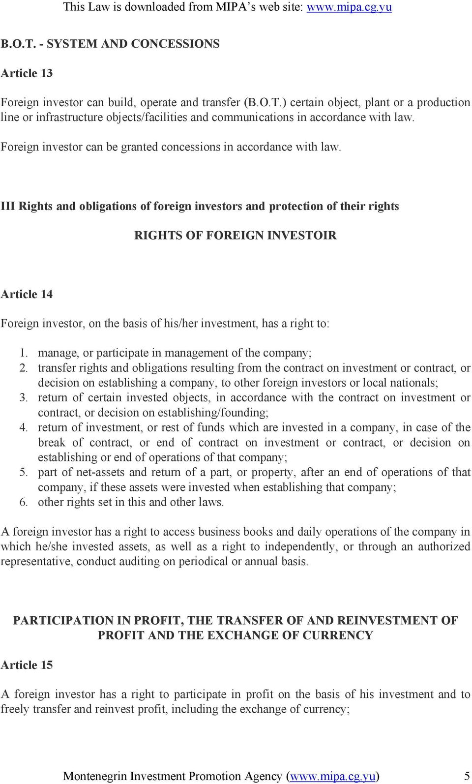III Rights and obligations of foreign investors and protection of their rights RIGHTS OF FOREIGN INVESTOIR Article 14 Foreign investor, on the basis of his/her investment, has a right to: 1.