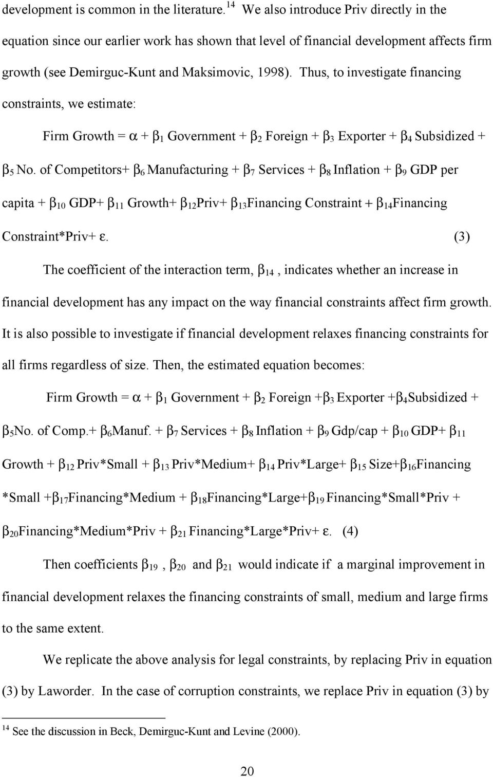 Thus, to investigate financing constraints, we estimate: Firm Growth = α + β 1 Government + β 2 Foreign + β 3 Exporter + β 4 Subsidized + β 5 No.