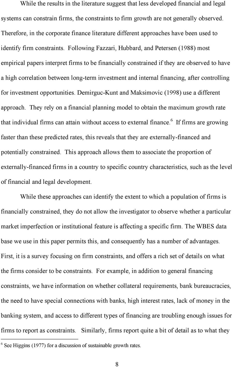 Following Fazzari, Hubbard, and Petersen (1988) most empirical papers interpret firms to be financially constrained if they are observed to have a high correlation between long-term investment and