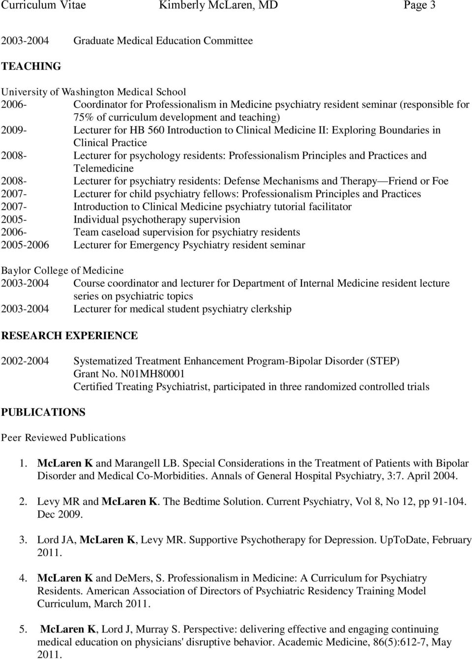 2008- Lecturer for psychology residents: Professionalism Principles and Practices and Telemedicine 2008- Lecturer for psychiatry residents: Defense Mechanisms and Therapy Friend or Foe 2007- Lecturer