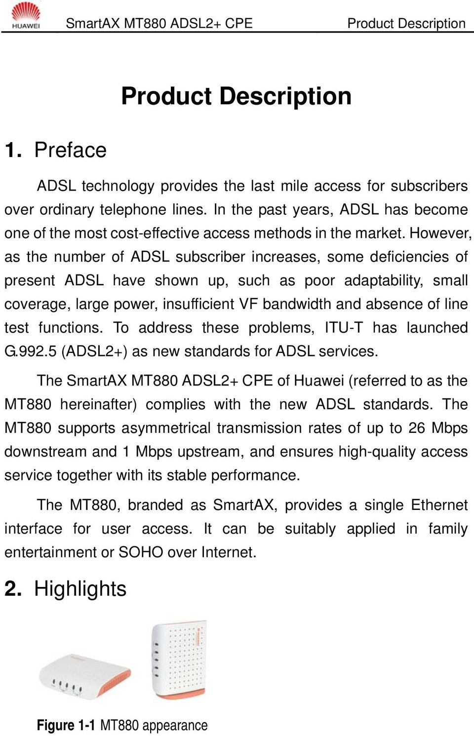 However, as the number of ADSL subscriber increases, some deficiencies of present ADSL have shown up, such as poor adaptability, small coverage, large power, insufficient VF bandwidth and absence of