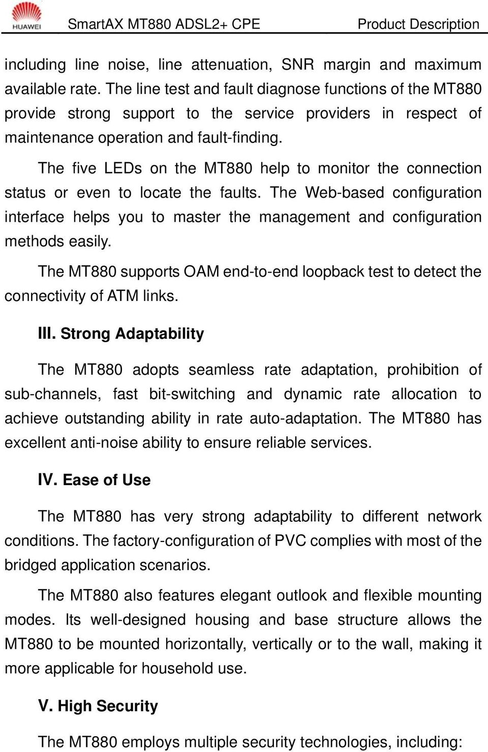 The five LEDs on the MT880 help to monitor the connection status or even to locate the faults.