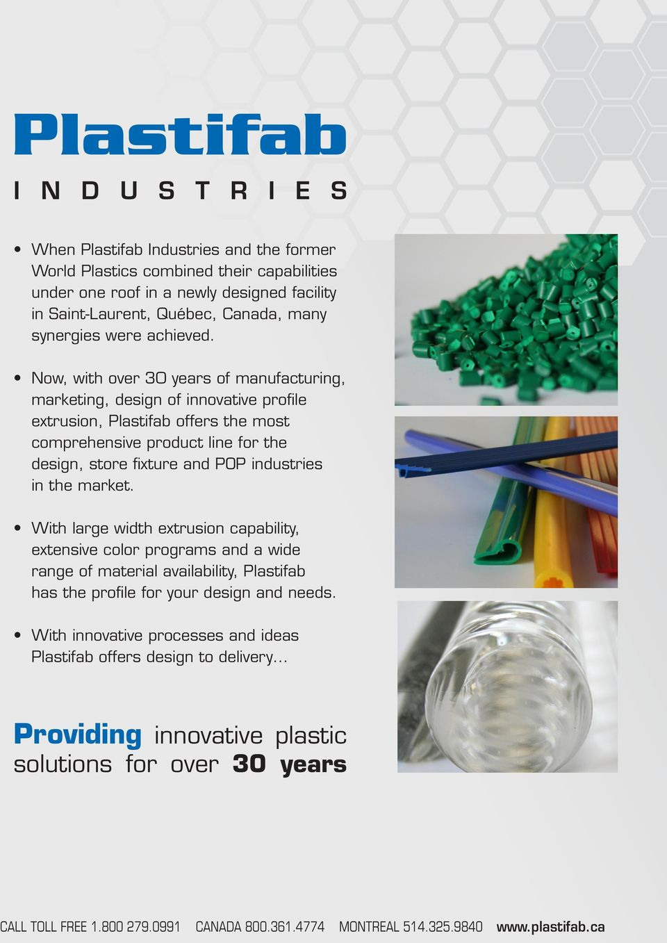 Now, with over 30 years of manufacturing, marketing, design of innovative profile extrusion, Plastifab offers the most comprehensive product line for the design, store fixture
