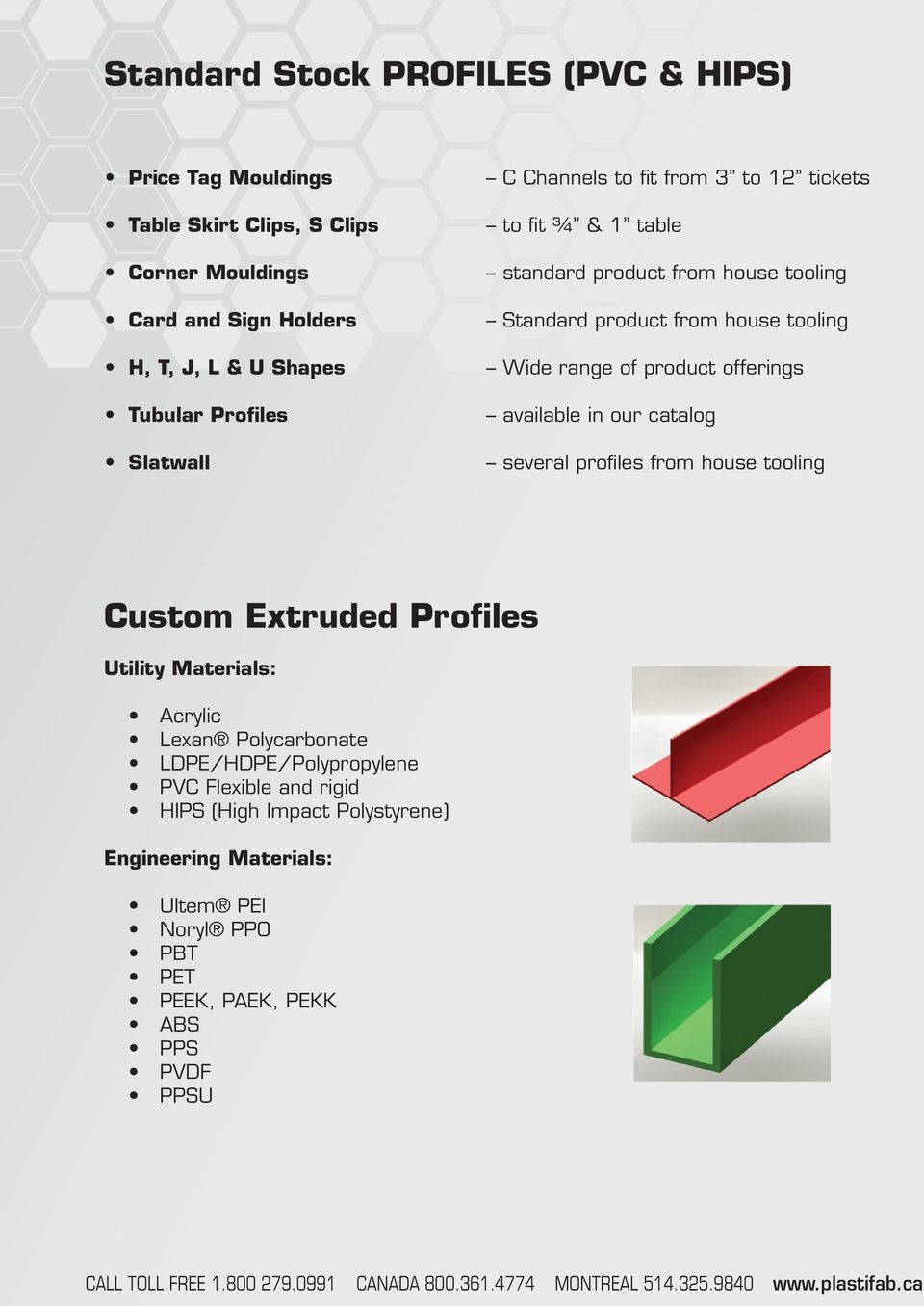 range of product offerings available in our catalog several profiles from house tooling Custom Extruded Profiles Utility Materials: Acrylic Lexan