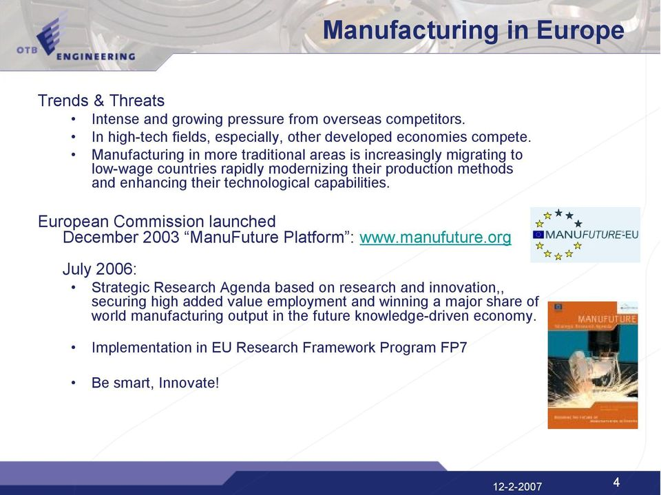 European Commission launched December 2003 ManuFuture Platform : www.manufuture.