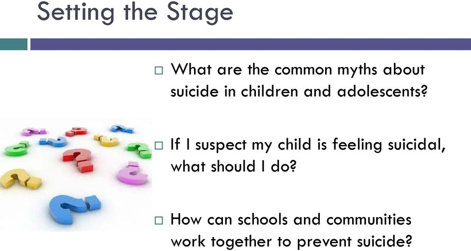 If I suspect my child is feeling suicidal, what