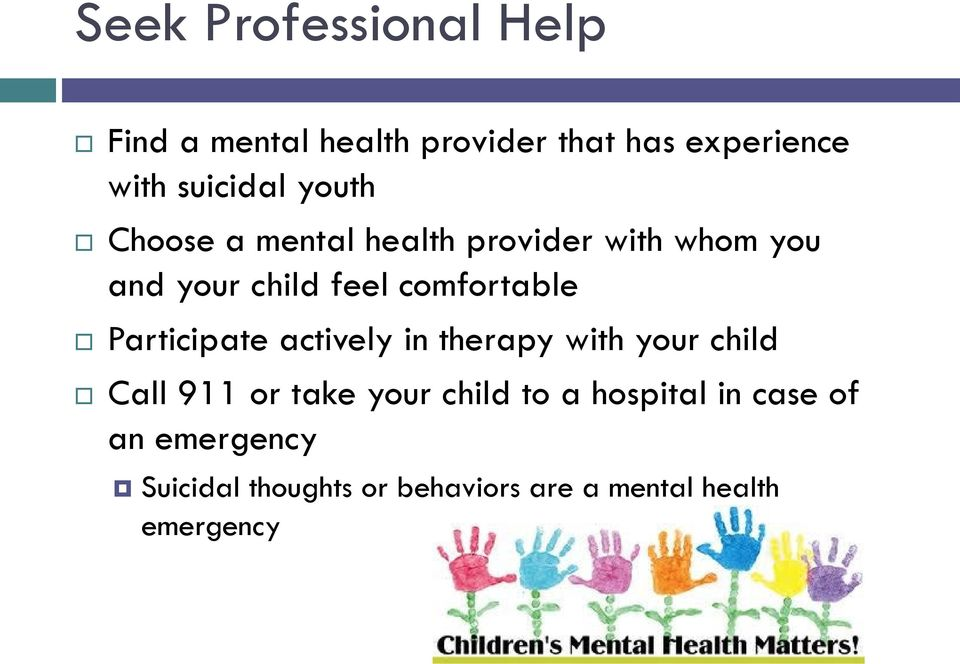 Participate actively in therapy with your child Call 911 or take your child to a