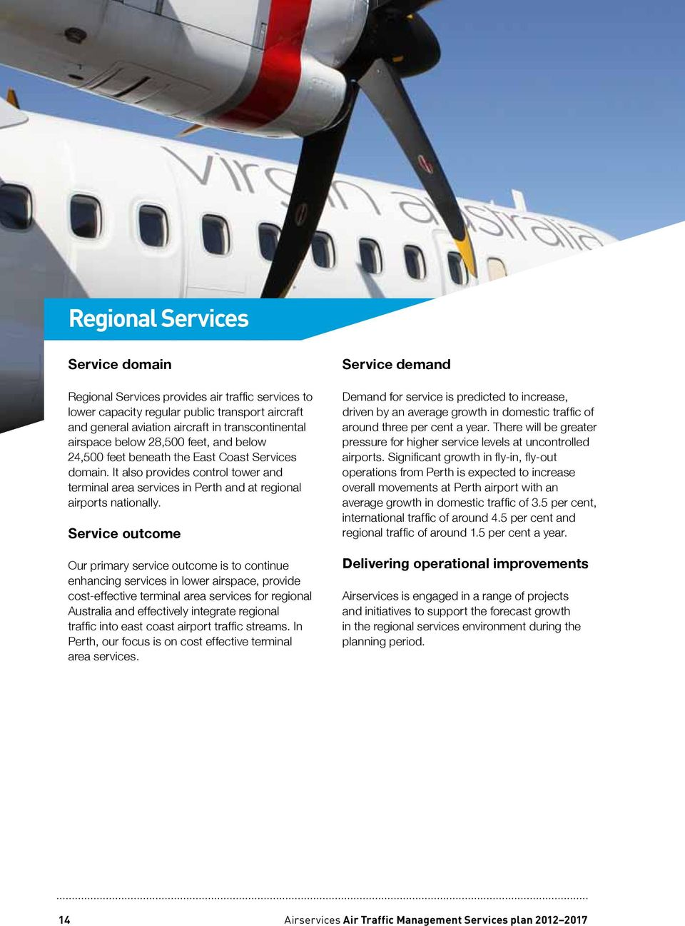 Service outcome Our primary service outcome is to continue enhancing services in lower airspace, provide cost-effective terminal area services for regional Australia and effectively integrate