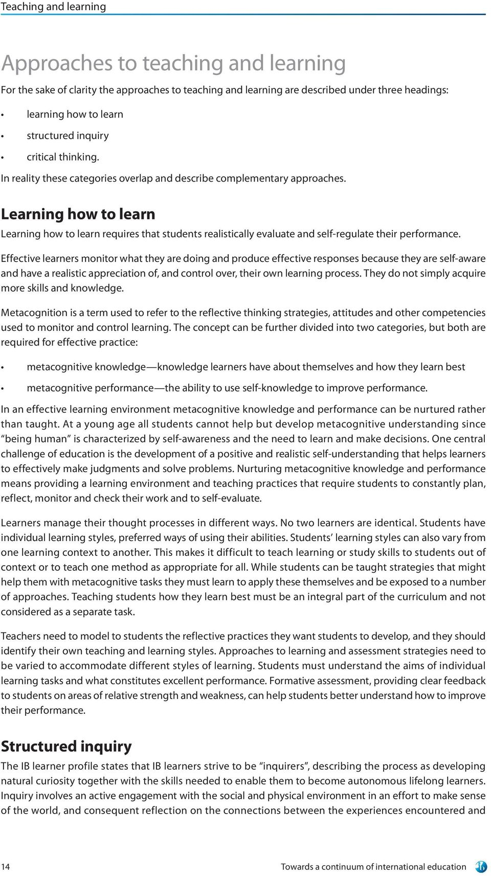 Learning how to learn Learning how to learn requires that students realistically evaluate and self-regulate their performance.