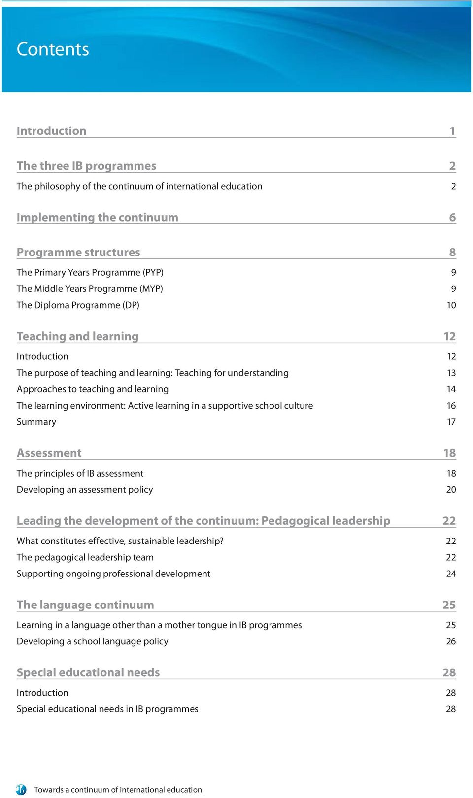 and learning 14 The learning environment: Active learning in a supportive school culture 16 Summary 17 Assessment 18 The principles of IB assessment 18 Developing an assessment policy 20 Leading the