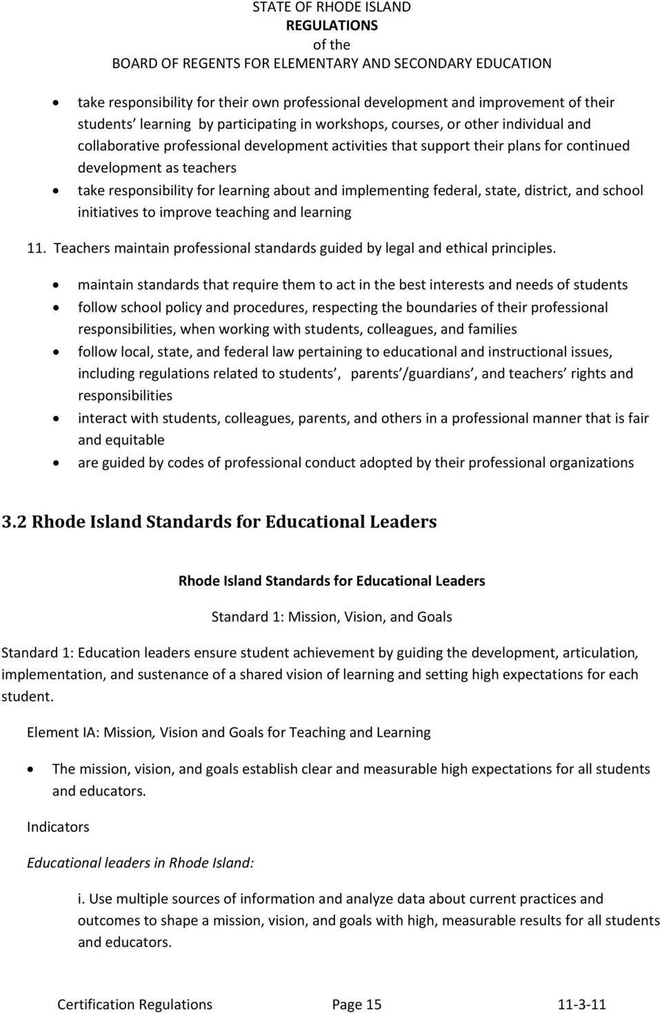 and learning 11. Teachers maintain professional standards guided by legal and ethical principles.