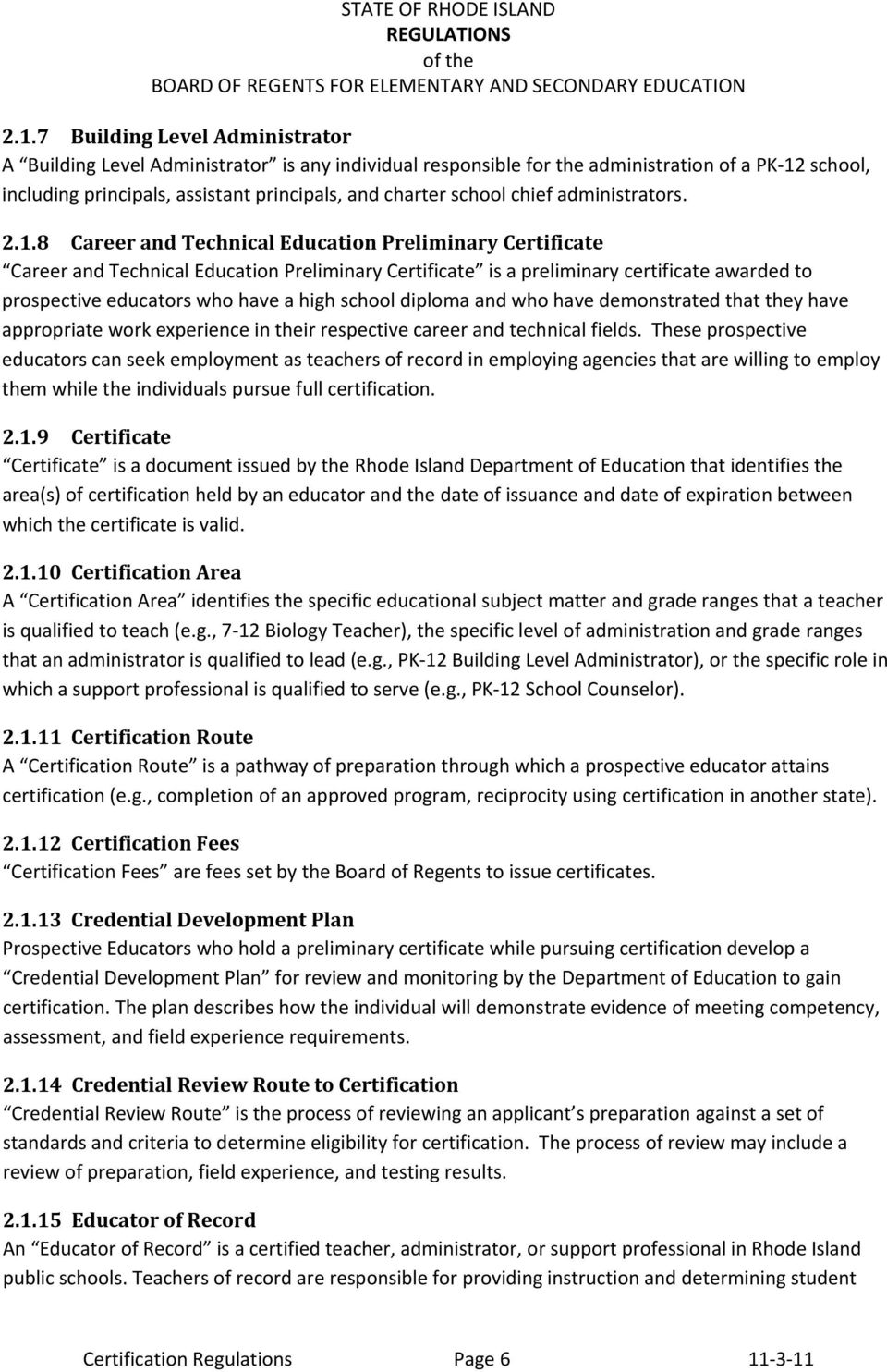 8 Career and Technical Education Preliminary Certificate Career and Technical Education Preliminary Certificate is a preliminary certificate awarded to prospective educators who have a high school