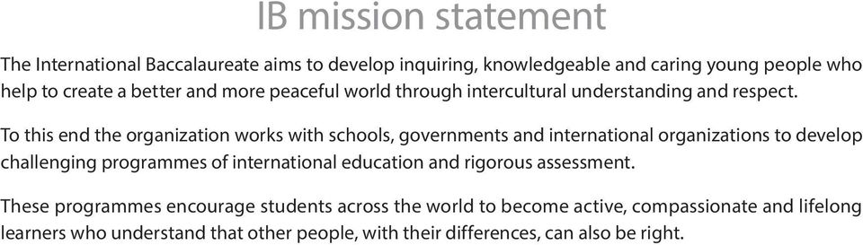 To this end the organization works with schools, governments and international organizations to develop challenging programmes of international