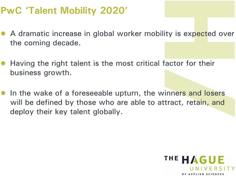 Having the right talent is the most critical factor for their business growth.