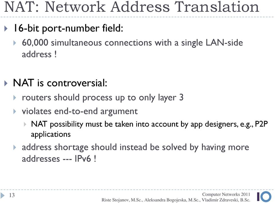 NAT is controversial: routers should process up to only layer 3 violates end-to-end argument