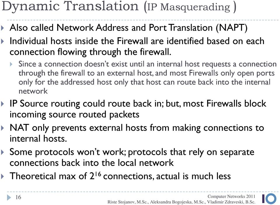 Since a connection doesn t exist until an internal host requests a connection through the firewall to an external host, and most Firewalls only open ports only for the addressed host only that