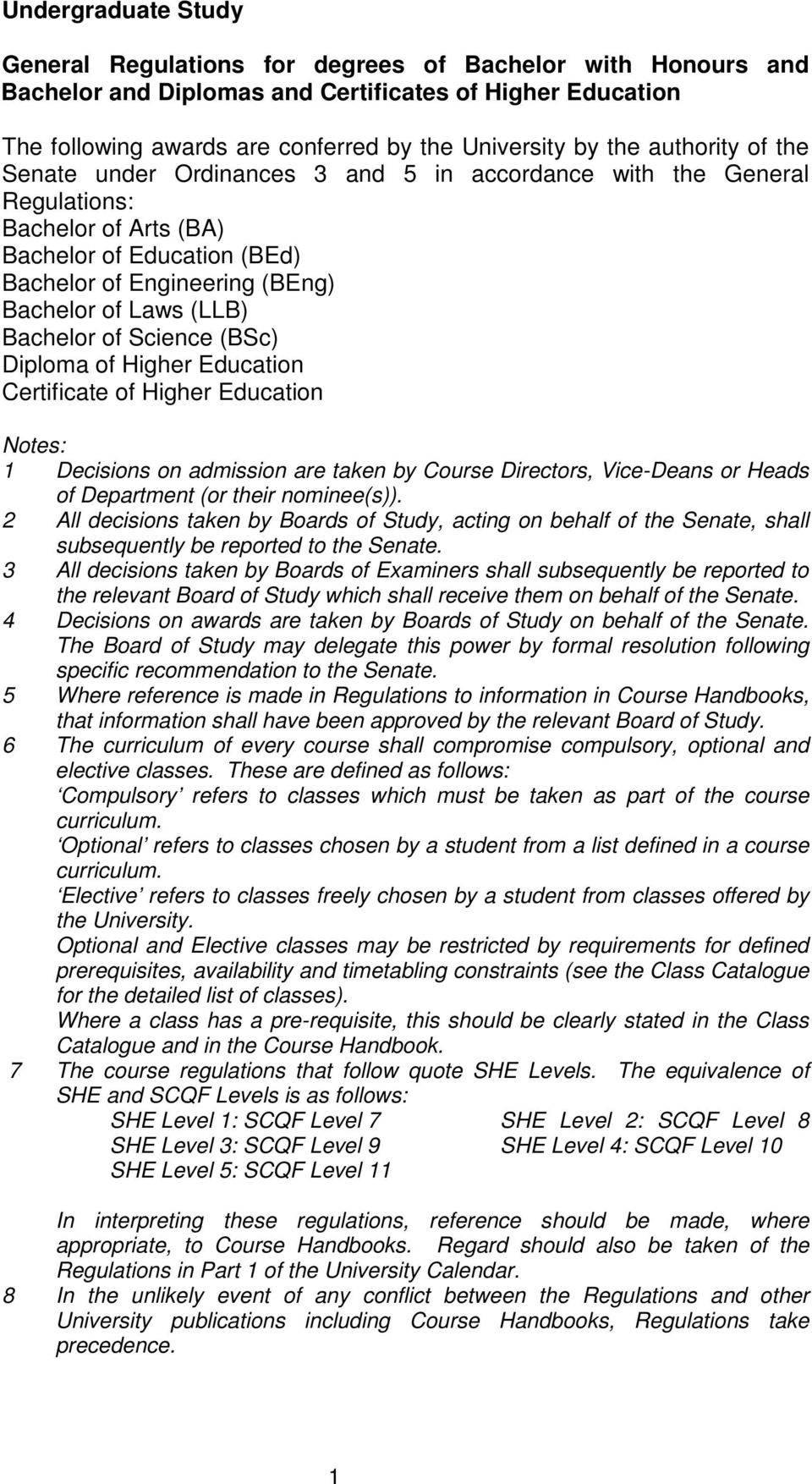 Bachelor of Science (BSc) Diploma of Higher Education Certificate of Higher Education Notes: 1 Decisions on admission are taken by Course Directors, Vice-Deans or Heads of Department (or their