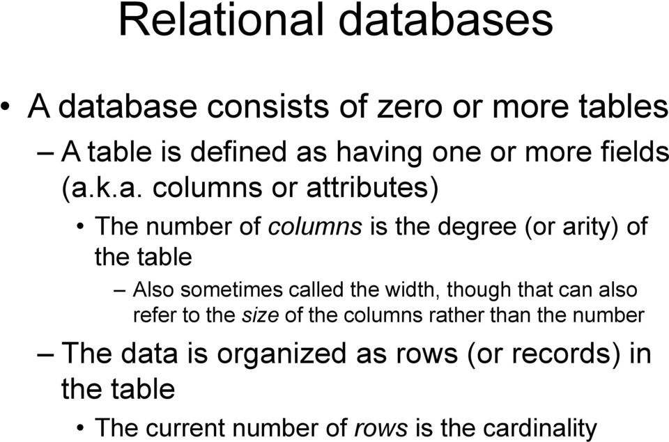 k.a. columns or attributes) The number of columns is the degree (or arity) of the table Also sometimes