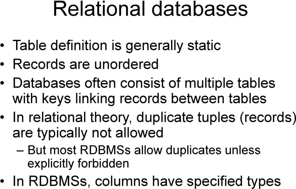 In relational theory, duplicate tuples (records) are typically not allowed But most