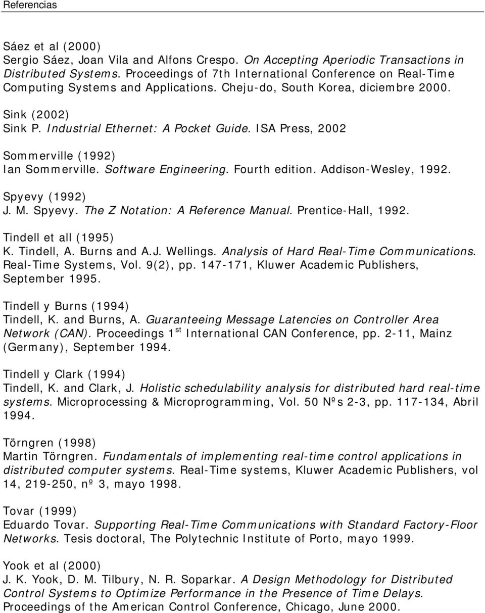 ISA Press, 2002 Sommerville (1992) Ian Sommerville. Software Engineering. Fourth edition. Addison-Wesley, 1992. Spyevy (1992) J. M. Spyevy. The Z Notation: A Reference Manual. Prentice-Hall, 1992.