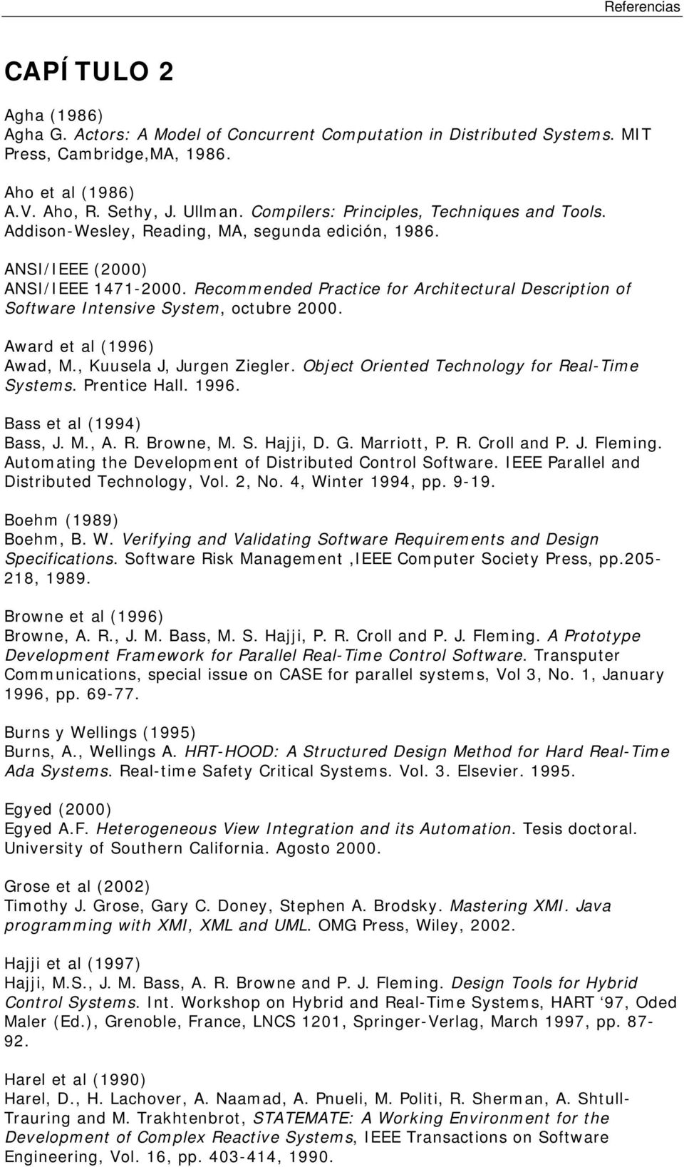 Recommended Practice for Architectural Description of Software Intensive System, octubre 2000. Award et al (1996) Awad, M., Kuusela J, Jurgen Ziegler. Object Oriented Technology for Real-Time Systems.