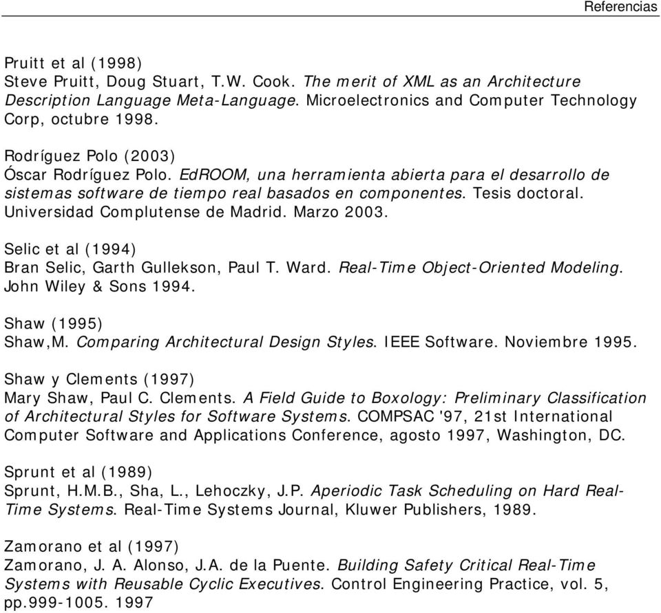 Universidad Complutense de Madrid. Marzo 2003. Selic et al (1994) Bran Selic, Garth Gullekson, Paul T. Ward. Real-Time Object-Oriented Modeling. John Wiley & Sons 1994. Shaw (1995) Shaw,M.