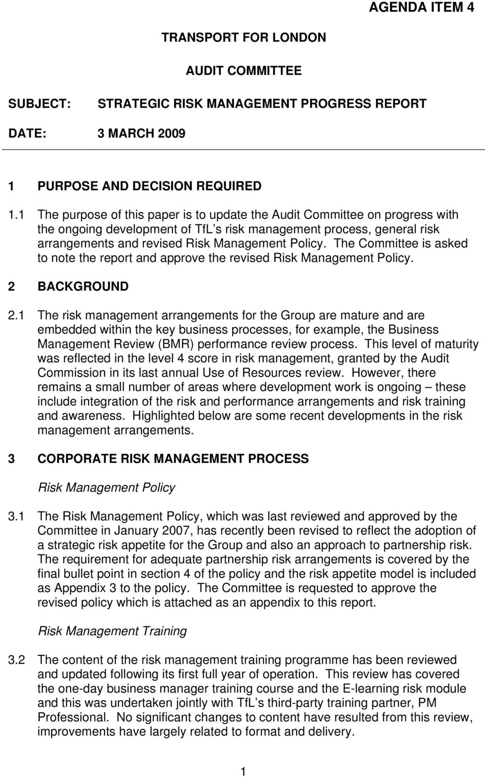 The Committee is asked to note the report and approve the revised Risk Management Policy. 2 BACKGROUND 2.