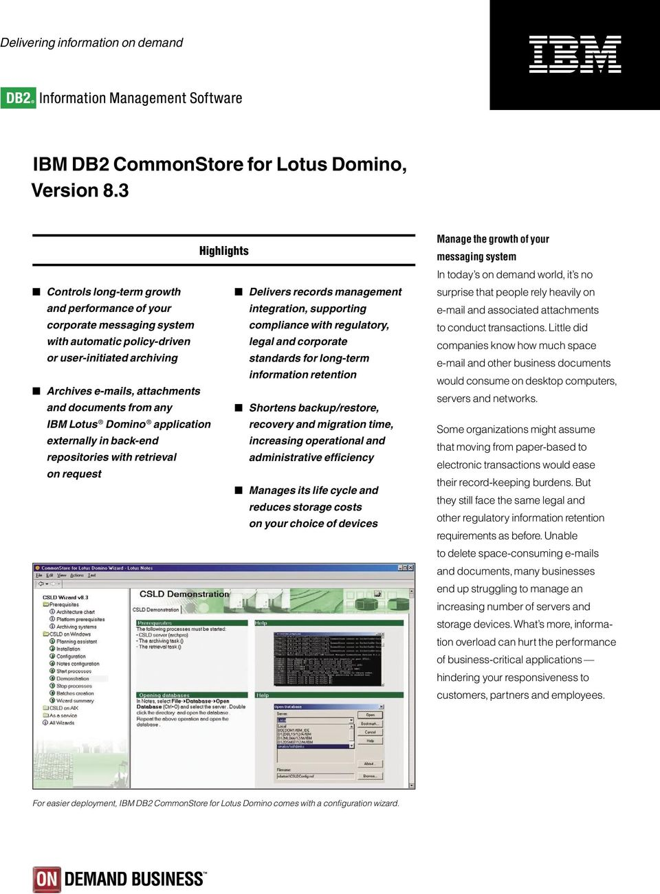 legal and corporate or user-initiated archiving standards for long-term information retention Archives e-mails, attachments and documents from any Shortens backup/restore, IBM Lotus Domino