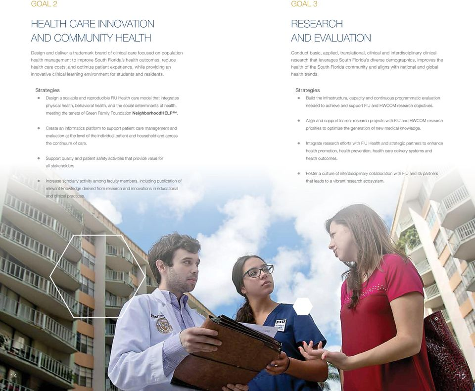 GOAL 3 research and evaluation Conduct basic, applied, translational, clinical and interdisciplinary clinical research that leverages South Florida s diverse demographics, improves the health of the