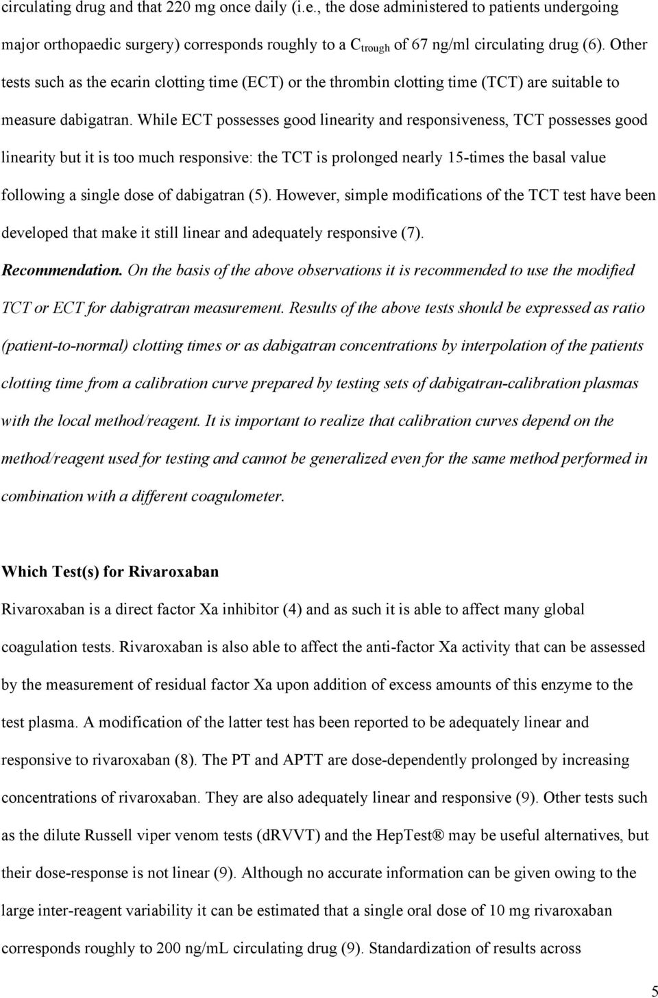 While ECT possesses good linearity and responsiveness, TCT possesses good linearity but it is too much responsive: the TCT is prolonged nearly 15-times the basal value following a single dose of