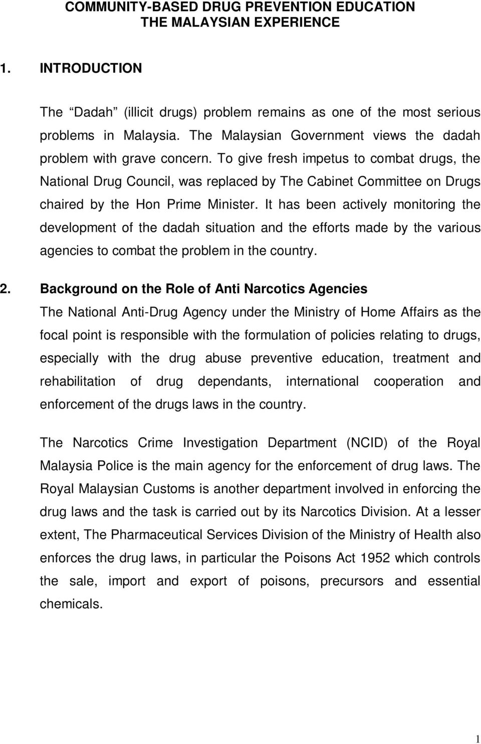 To give fresh impetus to combat drugs, the National Drug Council, was replaced by The Cabinet Committee on Drugs chaired by the Hon Prime Minister.
