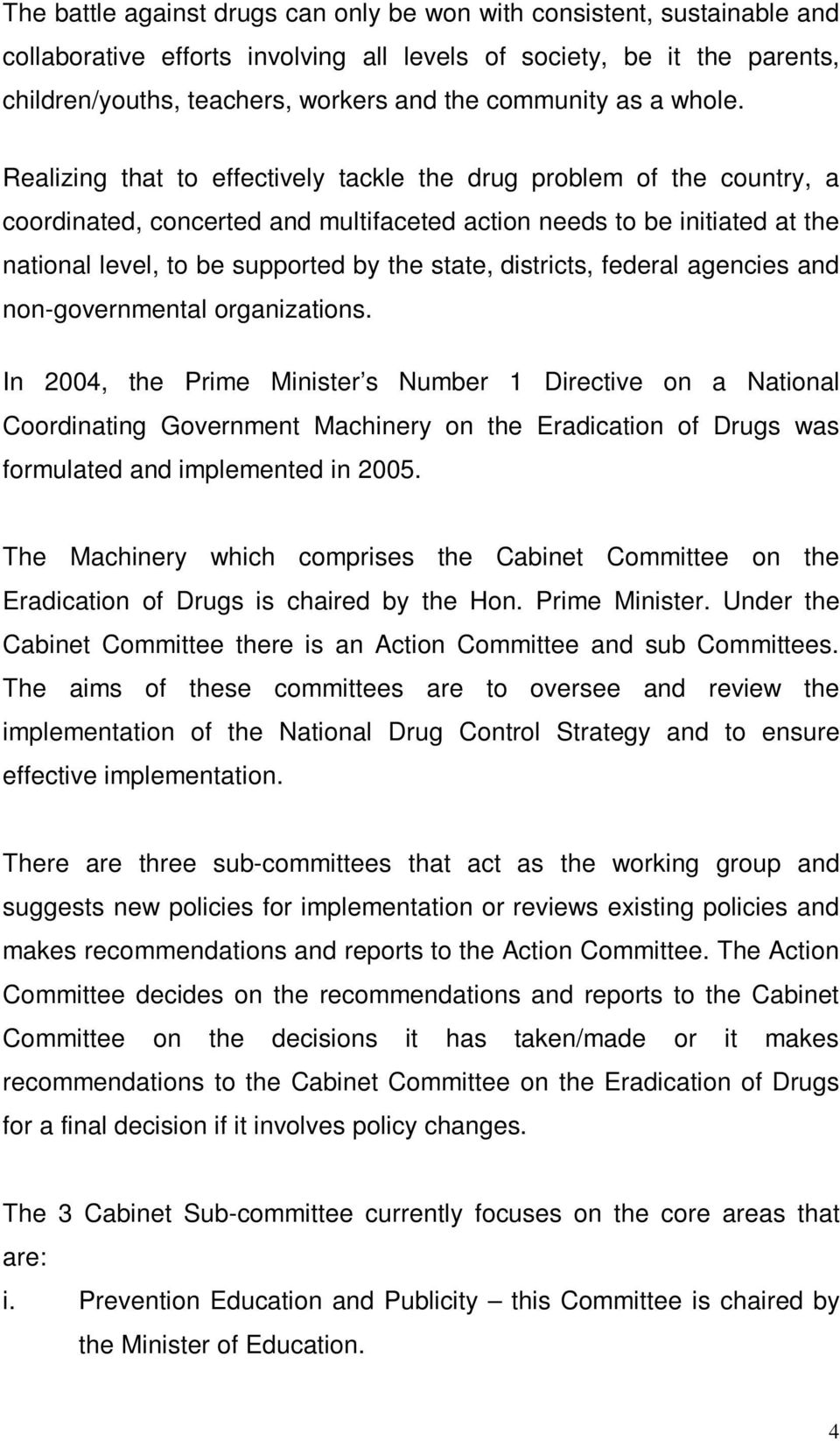 Realizing that to effectively tackle the drug problem of the country, a coordinated, concerted and multifaceted action needs to be initiated at the national level, to be supported by the state,